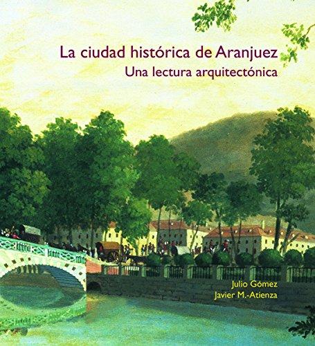 La ciudad histórica de Aranjuez. Una lectura arquitectónica (Forma Urbis)