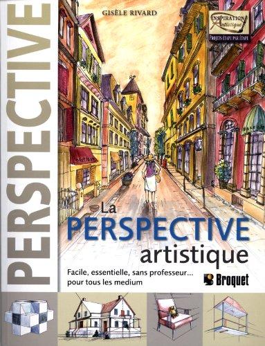 La Perspective artistique - Facile, essentielle, sans professeur... pour tous les medium