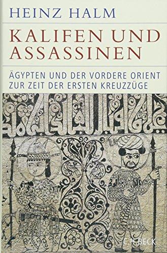 Kalifen und Assassinen: Ägypten und der Vordere Orient zur Zeit der ersten Kreuzzüge 1074-1171
