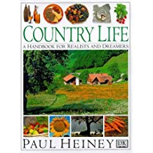 Country Life: A Handbook for Realists and Dreamers by Paul Heiney (1998-03-16)