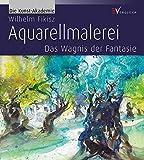Aquarellmalerei: Das Wagnis der Fantasie (Die Kunst-Akademie)