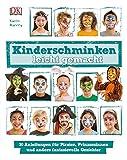: Kinderschminken leicht gemacht: 30 Anleitungen für Piraten, Prinzessinnen und andere fantasievolle Gesichter
