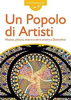 Un Popolo di Artisti: Musica, pittura, teatro e altro ancora a Damanhur di [Pesco, Stambecco, Arachide, Unicorno, Calendula, Ciprea]
