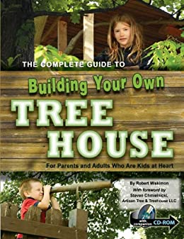The Complete Guide to Building Your Own Tree House: For Parents and Adults who are Kids at Heart par [Miskimon, Robert]