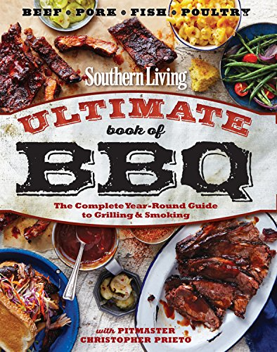 Southern Living Ultimate Book of BBQ: The Complete Year-Round Guide to Grilling and Smoking