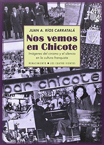Nos Vemos En Chicote: Imágenes Del Cinismo Y El Silencio En La Cultura Franquist (Monografías) por Juan Antonio Rios Carratalá