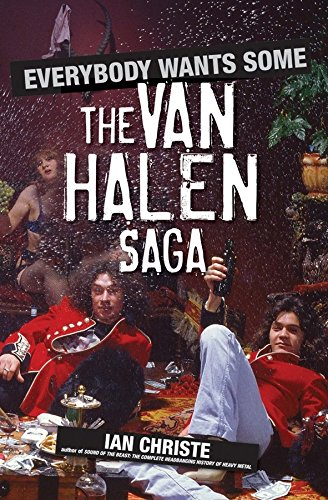 [Everybody Wants Some: The Van Halen Saga] (By: Ian Christe) [published: September, 2007]