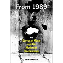 From 1989: Or European Music and the Modernist Unconscious