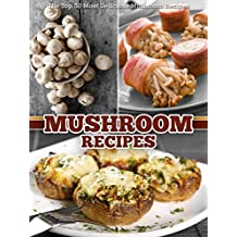 Mushroom Recipes: The Top 50 Most Delicious Mushroom Recipes (Recipe Top 50's Book 45) (English Edition)