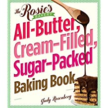 The Rosie's Bakery All-Butter, Cream-Filled, Sugar-Packed Baking Book: Over 300 Irresistibly Delicious Recipes (English Edition)