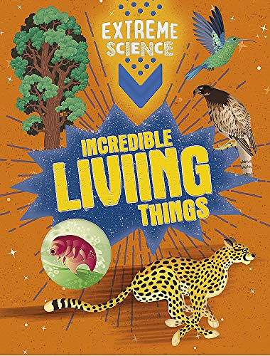 Incredible Living Things (Extreme Science)