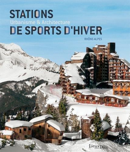 Stations de sports d'hiver : Urbanisme et architecture par Maryannick Chalabi