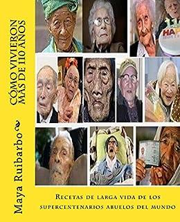 Cómo vivieron más de 110 años: Recetas de los supercentenarios abuelos del mundo de [Ruibarbo, Maya]