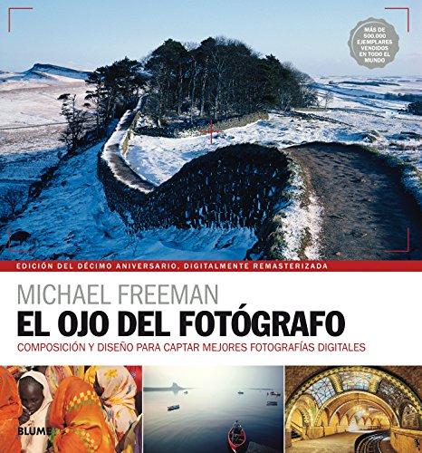 El ojo del fotógrafo. Edición del 10 aniversario por Michael Freeman