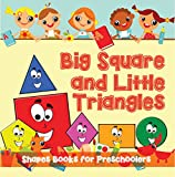 Big Squares and Little Triangles!: Shapes Books for Preschoolers: Early Learning Books K-12 (Baby & Toddler Size & Shape Books)