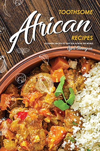 Toothsome African Recipes: Eccentric Recipes to Take You Across the World (English Edition) -