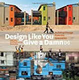 Design Like You Give a Damn: Building Change from the Ground Up