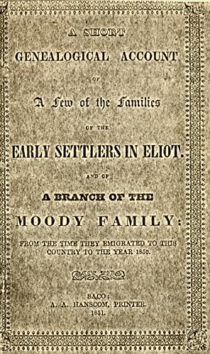 A Short Genealogical Account of a Few of the Families of the Early Settlers in Eliot: And of a branch of the Moody family from the time they emigrated ... country to the year 1850 (English Edition)