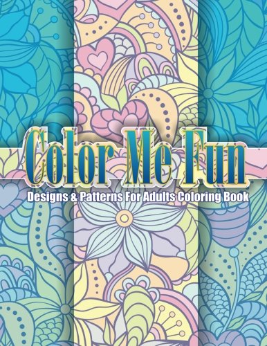Color Me Fun Designs & Patterns For Adults Coloring Book: Volume 15 (Beautiful Patterns & Designs Adult Coloring Books)
