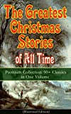 The Greatest Christmas Stories of All Time - Premium Collection: 90+ Classics in One Volume (Illustrated): The Gift of the Magi, The Holy Night, The Mistletoe ... Tree, The Nutcracker and the Mouse King…