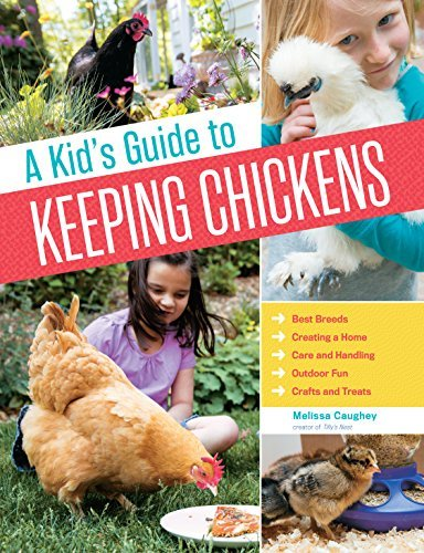 A Kid's Guide to Keeping Chickens: Best Breeds, Creating a Home, Care and Handling, Outdoor Fun, Crafts and Treats by Melissa Caughey (2015-03-10)