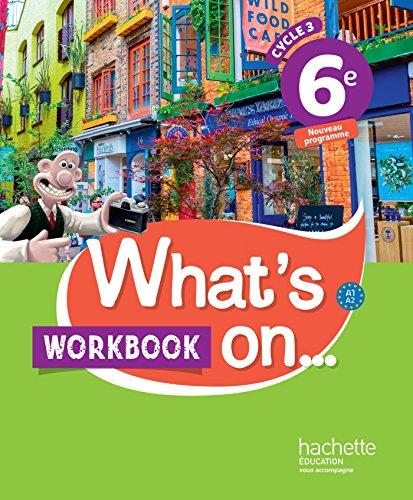 What's on... anglais cycle 3 / 6e - Workbook - éd. 2017: cahier, cahier d'exercices, cahier d'activités, TP