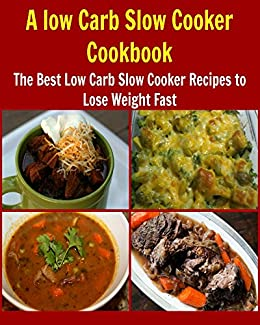 A Low Carb Slow Cooker Cookbook: The Best Low Carb Slow Cooker Recipes To Lose Weight Fast: (low carb slow cooker cookbook, heal your body) by [Oglo, Deniz]