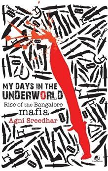 MY DAYS IN THE UNDERWORLD RISE OF THE BANGALORE MAFIA par [SREEDHAR, AGNI]