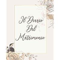 Il Diario Del Matrimonio: Data, Orari, Invitati, Location, Menù, Fotografo, Musica, Abito, Fiori e molte altre pagine…
