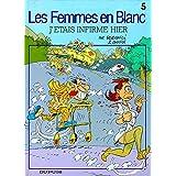 Les femmes en blanc - tome 5 - J'ETAIS INFIRME HIER