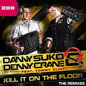 Danny Suko & Denny Crane feat. Tommy Clint-Kill It On The Floor (The Remixes)