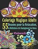Coloriage Magique Adulte: Livre de Coloriage Magique pour Adulte Anti-Stress avec 55 Étonnants Dessins pour la Relaxation, la Méditation, le ... Calme et la Guérison (Livre Coloriage Adulte)