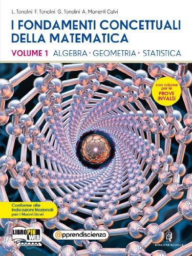 I fondamenti concettuali della matematica. Con fascicolo-Prove INVALSI. Per i Licei scientifici. Con espansione online: 1