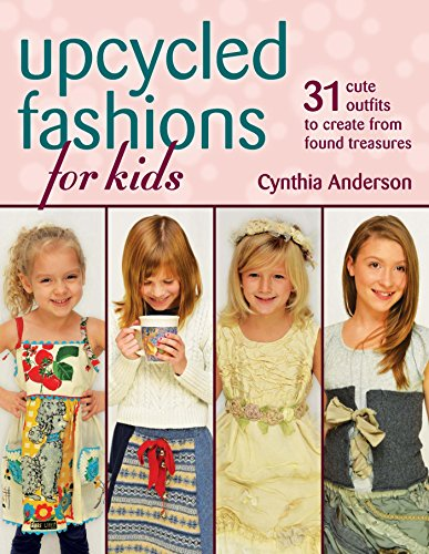 Upcycled Fashions for Kids: 31 Cute Outfits to Create from Found Treasures (English Edition) (Cute Outfits Kid)