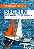 Segeln mit Wilfried Erdmann: Planung und Praxis / Erfahrungen eines Weltumseglers - Wilfried Erdmann