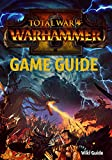 Total War: Warhammer II Game Guide (English Edition)