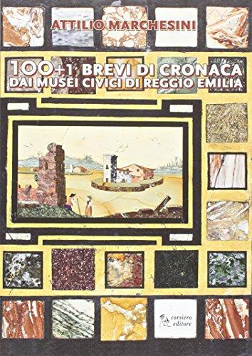 100+1 brevi di cronaca dai musei civici di Reggio Emilia. Ediz. illustrata (Cataloghi) por Attilio Marchesini