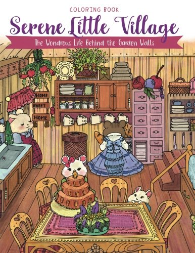 Serene Little Village - Coloring Book: The Wondrous Life Behind the Garden Walls (Gifts for Adults, Women, Kids)