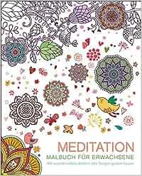 Malbuch für Erwachsene: Meditation: Mit wundervollen Bildern alle Sorgen gehen lassen: Autor unbekannt