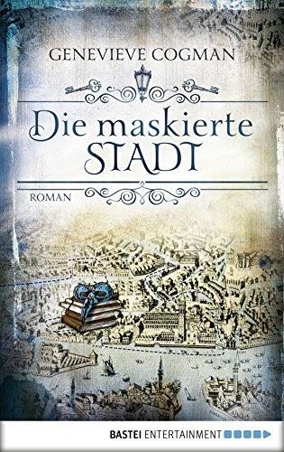 Die maskierte Stadt: Roman (Die Bibliothekare 2) von [Cogman, Genevieve]
