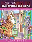 Marty Noble's Cats Around the World: New York Times Bestselling Artists' Adult Coloring Books (Colouring Books)