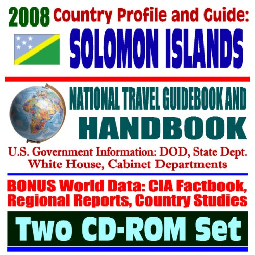 2008 Country Profile and Guide to Solomon Islands - National Travel Guidebook and Handbook - Guadalcanal, World War II, Tsunamis, Earthquakes, Brown Tree Snake (Two CD-ROM Set)