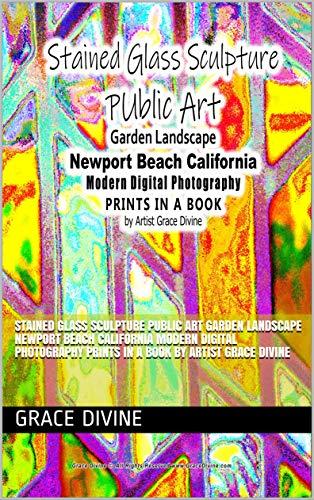 Matchstick Garden (Stained Glass Sculpture PUblic Art Garden Landscape Newport Beach California Modern Digital Photography PRINTS IN A BOOK by Artist Grace Divine (English Edition))