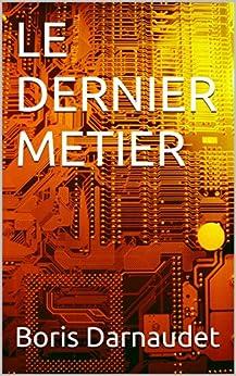 LE DERNIER METIER (French Edition) by [Darnaudet, Boris]