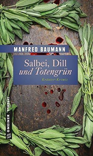 Salbei, Dill und Totengrün: 9 Kräuter-Krimis (Garten-Krimis im GMEINER-Verlag) (Pater Gwendal)