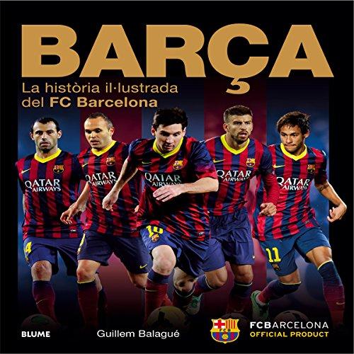 Barça: La història il.lustrada del FC Barcelona por Guillem Balagué