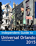 The Independent Guide to Universal Orlando (Florida) 2015 (Travel Guide Book)