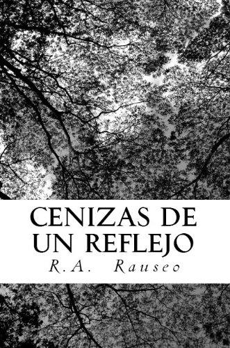 Cenizas de un Reflejo por R.A Rauseo