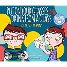 Put on Your Glasses and Drink from a Glass: Tricky, Sticky Words (Read, Sing, Learn: Homophones!)