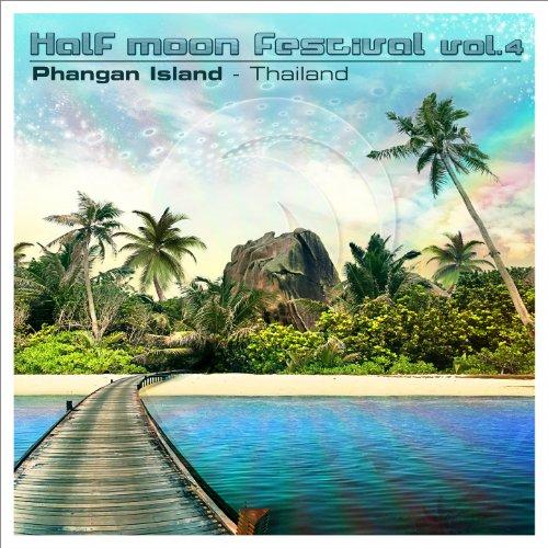 Half Moon Festival: Phangan Island - Thailand, Vol.4 -